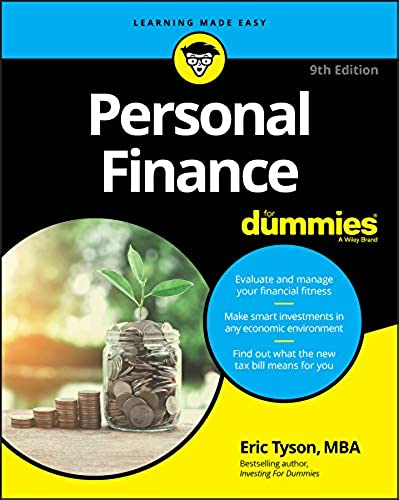 Personal Finance For Dummies. From budgeting, saving, and reducing debt to making timely investment choices and planning for the future, this trusted book provides you with the tools you need to take charge of your financial life. Packed with Eric Tyson's bestselling, time-tested financial tips and advice, this latest edition offers critical information on the 2018 tax bill and its implications. It provides you with everything you need to get your personal finances in order in this ever-changing economic climate.